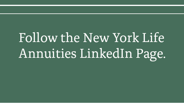 Follow the New York Life Annuities LinkedIn page